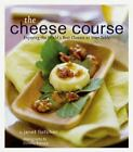 The Cheese Course : Enjoying the World's Best Cheeses at Your Table by Janet Kessel Fletcher (2000, Hardcover)