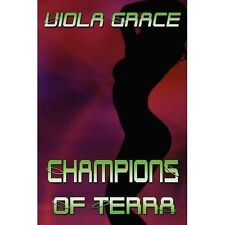 Champions of Terra by Viola Grace (2007, Paperback)