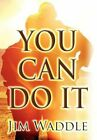 You Can Do It by Jim Waddle (Hardback, 2012)