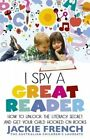 I Spy a Great Reader: How to Unlock the Literacy Secret and Get Your Child Hooked on Books by Jackie French (Paperback, 2014)