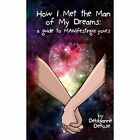 How I Met the Man of My Dreams: A Guide to Manifesting Yours by Debbianne DeRose (Paperback / softback, 2013)