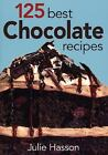 125 Best Chocolate Recipes by Julie Hasson (2004, Paperback)