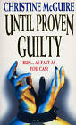 Until Proven Guilty by Christine McGuire (Paperback, 1994)