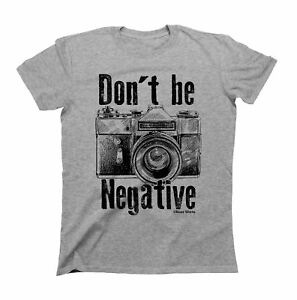 Mens-Ladies-T-Shirt-Dont-Be-Negative-Photography-Camera-Funny-by-Buzz-Shirts