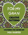 For My Gran: Creative Patterns, Colouring for Grown-Ups by Mia Harper (Paperback, 2015)