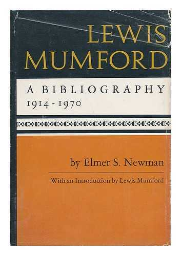 Lewis Mumford: a Bibliography, 1914-1970 [By] Elmer S. Newman. with an...