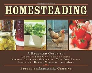 Homesteading: A Backyard Guide To: Growing Your Own Food, Canning, Keeping Chick