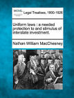 Uniform Laws: A Needed Protection to and Stimulus of Interstate Investment. by Nathan William Macchesney (Paperback / softback, 2010)