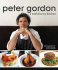Peter Gordon: A World in My Kitchen by Peter Gordon (Paperback, 2006)