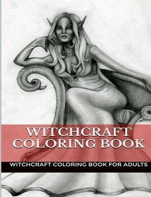 Witchcraft Coloring Book: Wicca and Witches Inspired Adult Coloring Book by Witc
