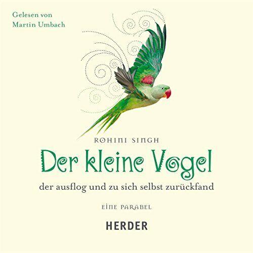 Der kleine Vogel, ausflog und zu sich selbst zurückfand: Eine Parabel (German)