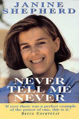 Never Tell Me Never Janine Shepherd Courage, Strength, Determination Success