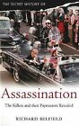 The Secret History of Assassination: The Killers and Their Paymasters Revealed by Richard Belfield (Paperback, 2008)