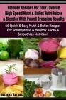 Blender Recipes for Your Favorite High Speed Nutri & Bullet Nutri Juicer & Blender with Pound Dropping Results  : 60 Quick & Easy Nutri & Bullet Recipes for Scrumptious & Healthy Juices & Smoothies Nutrition by Juliana Baldec (Paperback / softback, 2014)