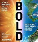 Bold: How to Go Big, Make Bank, and Better the World by Peter H Diamandis, Steven Kotler (CD-Audio, 2015)