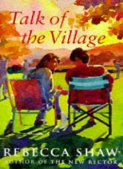 Talk of The Village By Rebecca. Shaw