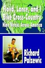 Floyd Lance and I Bike Cross-country Nine Weeks Across America 9781403359216