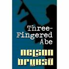 Three-Fingered Abe by Nelson Bryksa (Paperback / softback, 2011)