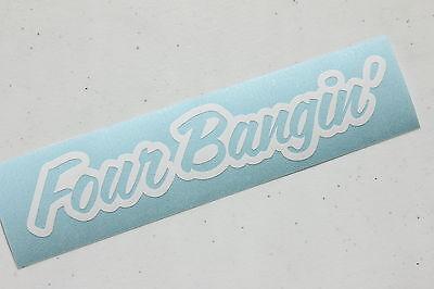 Four Bangin Sticker Decal Vinyl JDM Euro Funny Hella Window Banging Stance ill