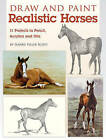 Draw and Paint Realistic Horses: Projects in Pencil, Acrylics and Oills by Jeanne Filler Scott (Paperback, 2011)