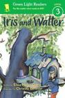 Green Light Readers Level 3: Iris and Walter by Elissa Haden Guest (2012, Paperback, Alternate)