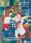 Unsere Werte. Sammlungen Und Stiftungen - Our Values: Collections and Foundations: Leopold-Hoesch-Museum & Papiermuseum Duren by Wienand Verlag (Hardback, 2014)
