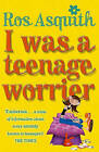 I Was A Teenage Worrier by Ros Asquith (Paperback, 2005)