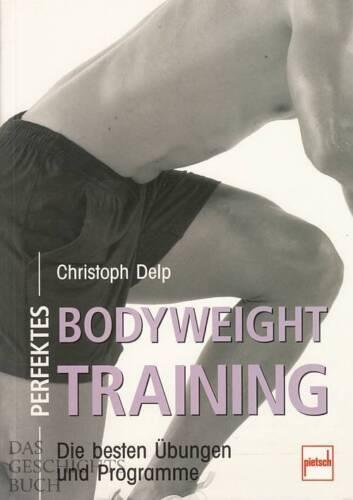 die besten Übungen und Programme Delp Perfektes Bodyweight Training Hand-Buch