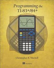 Programming the TI-83 Plus/TI-84 Plus by Christopher R. Mitchell (2012,...