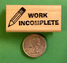 Work Incomplete - Teacher's Rubber Stamp, Wood Mounted