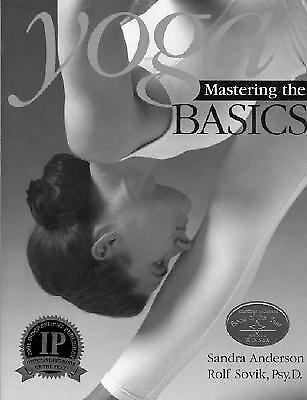 Yoga: Mastering the Basics : Mastering the Basics by Sandra Anderson and Rolf...