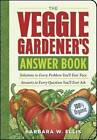 The Veggie Gardener's Answer Book: Solutions to Every Problem You'll Ever Face Answers to Every Question You'll Ever Ask by Barbara W. Ellis (Paperback, 2008)