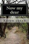 Now My Dear: True Story by Karen Susan (Paperback / softback, 2015)