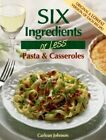 Six Ingredients or Less: Pasta & Casseroles by Carlean Johnson (Paperback / softback, 2010)