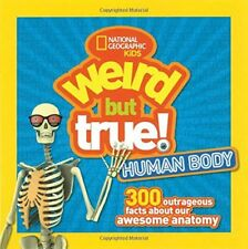 Weird but True! Human Body : 300 Outrageous Facts about Your Awesome Anatomy by National Geographic Kids Staff (2017, Paperback)