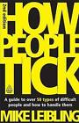 How People Tick: A Guide to Over 50 Types of Difficult People and How to Handle Them by Mike Leibling (Paperback, 2009)
