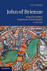 John of Brienne: King of Jerusalem, Emperor of Constantinople, C.1175-1237 by Guy Perry (Hardback, 2013)