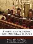 Rehabilitation of Austria, 1945-1947: Volume II, Part 5 by Bibliogov (Paperback / softback, 2013)