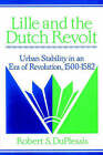 Lille and the Dutch Revolt: Urban Stability in an Era of Revolution, 1500-1582 by Robert S. DuPlessis (Paperback, 2002)