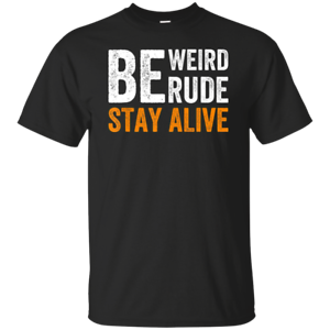 Details about True Crime Podcast Junkie Be Weird Be Rude Stay Alive T-Shirt
