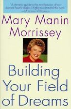 Building Your Field of Dreams by Mary M. Morrissey (1996, Hardcover)