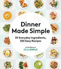 Dinner Made Simple : 35 Everyday Ingredients. 350 Easy Recipes by The Editors of Real Simple Magazine (2016, Paperback)