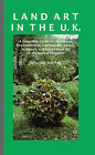 Land Art in the UK: A Complete Guide to Landscape, Environmental, Earthworks, Nature, Sculpture and Installation Art in the United Kingdom by William Malpas (Paperback, 2007)