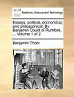 Essays, Political, Economical, and Philosophical. by Benjamin Count of Rumford, ... Volume 1 of 2 by Benjamin Thom (Paperback / softback, 2010)
