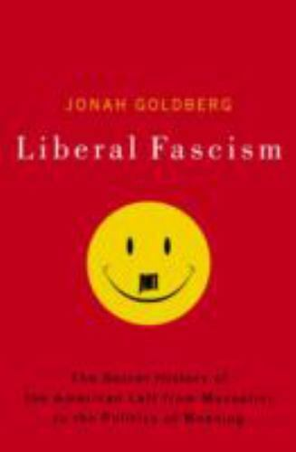 Liberal Fascism : The Secret History of the American Left, from Mussolini to the
