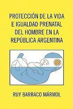 Proteccion de la Vida E Igualdad Prenatal Del Hombre en la Republica...