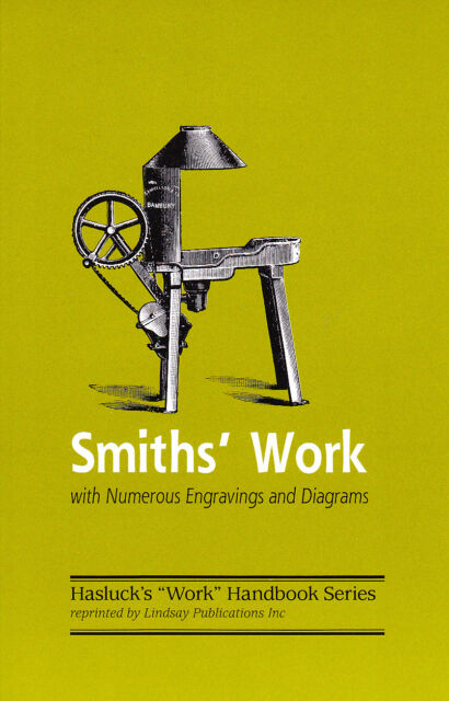 Lindsay reprint of Hasluck's 1899 Do-It-Yourself BLACKSMITHING Smith's Work