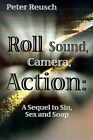 Roll Sound, Camera, Action!: A Sequel to Sin, Sex and Soap by Peter Reusch (Paperback / softback, 2001)