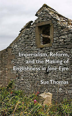 Imperialism, Reform and the Making of Englishness in Jane Eyre by Thomas, S.