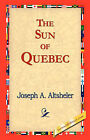 The Sun of Quebec by Joseph A Altsheler (Hardback, 2006)